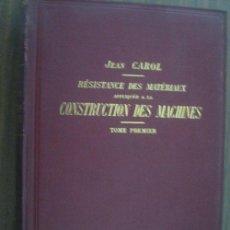 Libros antiguos: RÉSISTANCE DES MATÉRIAUX APPLIQUÉE A LA CONSTRUCTION DES MACHINES. 1909. CAROL, JEAN. Lote 18656092