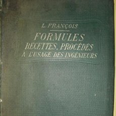 Libros antiguos: 1914 FORMULES, RECETTES, PROCEDES A L´USAGE DES INGENIEURS L. FRANCOIS. Lote 22164029