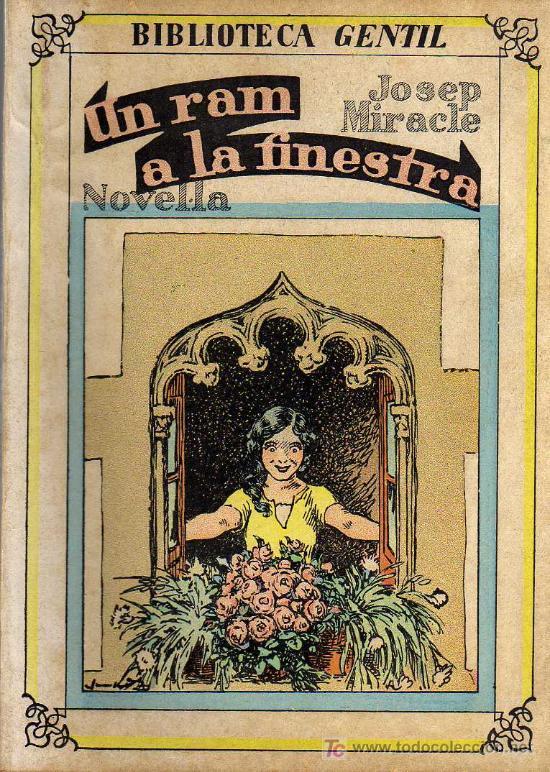 UN RAM A LA FINESTRA - JOSEP MIRACLE - BIBLIOTECA GENTIL - EDITORIAL BAGUÑÁ 1932 (Libros antiguos (hasta 1936), raros y curiosos - Literatura - Narrativa - Otros)