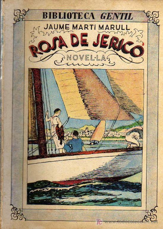 ROSA DE JERICÓ - JAUME MARTÍ MARULL - BIBLIOTECA GENTIL - EDITORIAL BAGUÑÁ 1931 (Libros antiguos (hasta 1936), raros y curiosos - Literatura - Narrativa - Otros)