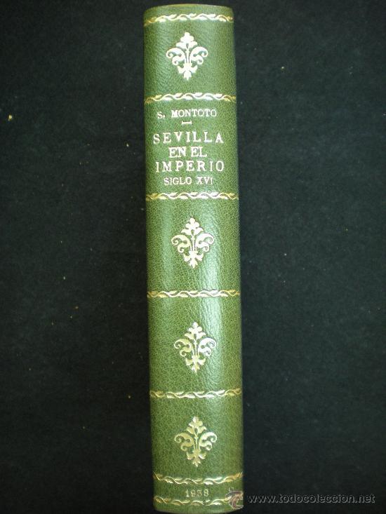 LIBRO. SEVILLA. SEVILLA EN EL IMPERIO. SIGLO XVI. SANTIAGO MONTOTO. 1938. (Libros Antiguos, Raros y Curiosos - Historia - Otros)