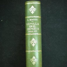 Libros antiguos: LIBRO. SEVILLA. SEVILLA EN EL IMPERIO. SIGLO XVI. SANTIAGO MONTOTO. 1938.. Lote 19595989