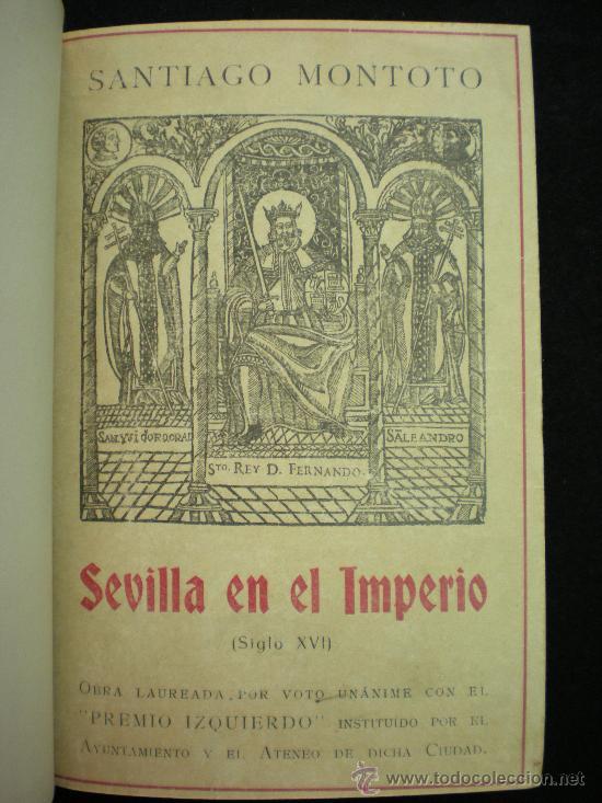 Libros antiguos: Libro. Sevilla. Sevilla en el Imperio. Siglo XVI. Santiago Montoto. 1938. - Foto 2 - 19595989