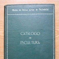 Libros antiguos: MUSEO PROVINCIAL DE BELLAS ARTES DE VALLADOLID. CATÁLOGO DE LA SECCIÓN DE ESCULTURA.. Lote 295481943