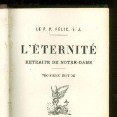 Libros antiguos: L´ETERNITE. LE R. P. FELIX. RETRAITE DE NOTRE-DAME. 1895.. Lote 19835680