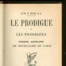 Libros antiguos: LE PRODIGUE. LE R. P. FELIX. SIXIEME RETRAITE DE NOTRE-DAME. 1891.. Lote 19835729