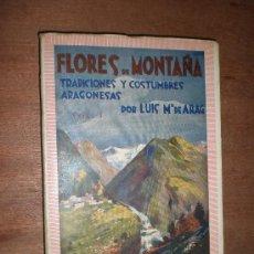 Libros antiguos: LUIS Mª DE ARAG FLORES DE MONTAÑA(TRADICIONES Y COSTUMBRES ARAGONESAS) VOL.1 ZARAGOZA 1928. Lote 20123371