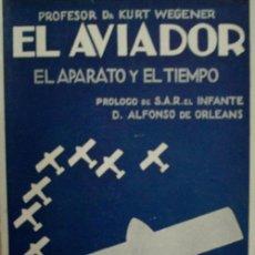 Libros antiguos: EL AVIADOR. EL APARATO Y EL TIEMPO. WEGENER KURT. 1928. EDITORIAL ORBIS. Lote 20230586