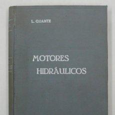 Libros antiguos: MOTORTES HIDRÁULICOS. ESTUDIO, CONSTRUCCION Y CÁLCULO DE INSTALACIONES DE FUERZA HIDRÁULICA. QUANTZ.. Lote 20304245