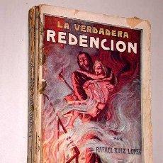 Libros antiguos: LA VERDADERA REDENCIÓN. RAFAEL RUIZ PÉREZ. CASA EDITORIAL MAUCCI 1907. PARALELISMO CON JESUCRISTO.. Lote 26252763