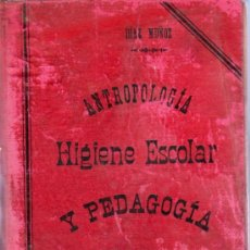 Libros antiguos: HIGIENE ESCOLAR Y PEDAGOGIA. ANTROPOLOGIA. DIAZ MUÑOZ. 24 X 15 CM. 640 PAGINAS.. Lote 20569809