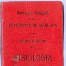 Libros antiguos: NOVISIMO MANUAL DEL ESTUDIANTE DE MEDICINA. MEMORANDUM DE FISIOLOGIA. 18 X 12 CM. 310 PAGINAS.. Lote 20656085
