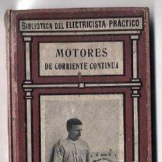 Libros antiguos: LIBRO: MOTORES DE CORRIENTE CONTINUA. BIBLIOTECA DEL ELECTRICISTA PRACTICO. EDITOR GALLACH BARCELONA. Lote 20659524