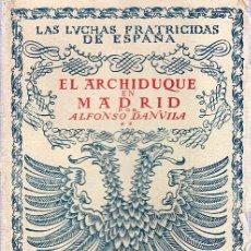 Libros antiguos: LAS LUCHAS FRATRICIDAS DE ESPAÑA. EL ARCHIDUQUE EN MADRID. ALFONSO DANVILA. 20 X 13 CM. 332 PAGINAS.. Lote 20720186