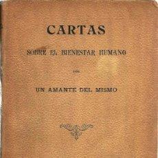 Libros antiguos: CARTAS SOBRE EL BIENESTAR HUMANO / POR UN AMANTE DEL MISMO (¿ LUIS RUBIO Y ALBA?) - 1912. Lote 20958424