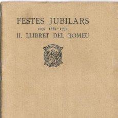 Libros antiguos: FESTES JUBILARS 1031 - 1881 - 1931 II. LLIBRET DEL ROMEU. Lote 26235923