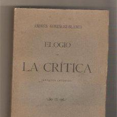 Libros antiguos: ELOGIO DE LA CRÍTICA .- ANDRÉS GONZÁLEZ BLANCO. Lote 32481059