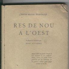 Libros antiguos: RES DE NOU A L' OEST. ERICH MARIA REMARQUE. JOAN ALAVEDRA. ANY 1931. NOVEL.LA. PROA. BADALONA. . Lote 21439199