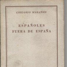 Libros antiguos: GREGORIO MARAÑON. ESPAÑOLES FUERA DE ESPAÑA. COLECCION AUSTRAL.1948. . Lote 21439244