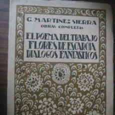 Libros antiguos: EL POEMA DEL TRABAJO/ DIÁLOGOS FANTÁSTICOS/ FLORES DE ESCARCHA. MARTÍNEZ SIERRA, C.1921. Lote 21635210