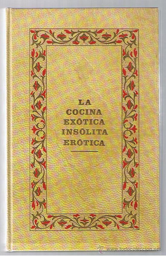 LA COCINA EXÓTICA INSÓLITA ERÓTICA. E.C.IZZO. (Libros Antiguos, Raros y Curiosos - Cocina y Gastronomía)