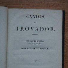 Libros antiguos: CANTOS DEL TROVADOR. COLECCIÓN DE LEYENDAS Y TRADICIONES HISTÓRICAS. ZORRILLA (JOSÉ). Lote 21959368