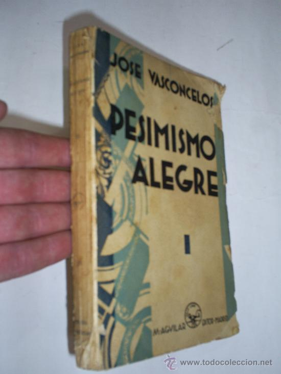 PESIMISMO ALEGRE JOSÉ VASCONCELOS AGUILAR 1931 RM47509-V (Libros antiguos (hasta 1936), raros y curiosos - Literatura - Narrativa - Otros)