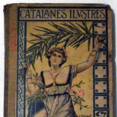 Libros antiguos: CATALANES ILUSTRES SU TIEMPO, SU VIDA Y SUS HECHOS. PRIMERA EDICION 1905. Lote 26130249