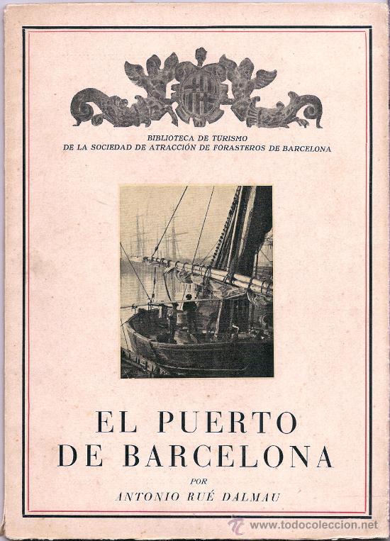 EL PUERTO DE BARCELONA – ANTONIO RUÉ DALMAU – 1931 (Libros Antiguos, Raros y Curiosos - Bellas artes, ocio y coleccionismo - Otros)