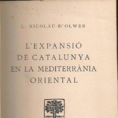 Libros antiguos: L' EXPANSIO DE CATALUNYA EN LA MEDITERRANIA ORIENTAL / L. NICOLAU D'OLWER. BCN : BARCINO, 1926. . Lote 26694049