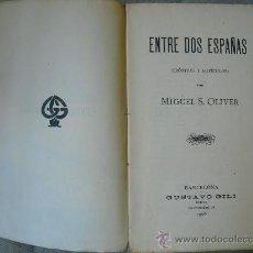Libros antiguos: 1906 ENTRE DOS ESPAÑAS CRONICAS Y ARTICULOS MIGUEL S. OLIVER. Lote 27324533