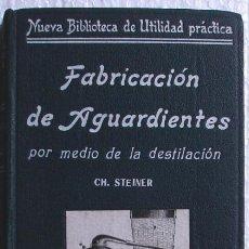 Libros antiguos: TRATADO PRÁCTICO DE LA FABRICACIÓN DE AGUARDIENTES. POR CH. STEINER. CA 1900. Lote 27236599