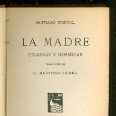 Libros antiguos - LA MADRE CIGARRAS Y HORMIGAS. SANTIAGO RUSIÑOL. G. MARTINEZ SIERRA. 1908. - 23142318