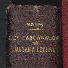 Libros antiguos: LOS CASCABELES DE MADAMA LOCURA-ANTONIO DE HOYOS Y VINENT-PRINCIPIOS SIGLO XX.CONSERVA CUBIERTA ORIG. Lote 26202995