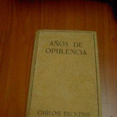 Libros antiguos: AÑOS DE OPULENCIA, CARLOS DICKENS, ED. JUVENTUD, 1 ED. 1934. Lote 23582177