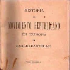 Libros antiguos: HISTORIA DEL MOVIMIENTO REPUBLICANO EN EUROPA POR EMILIO CASTELAR. TOMO PRIMERO. 1873.. Lote 25683286