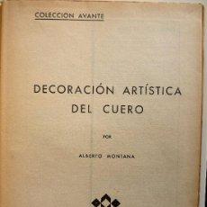 Libros antiguos: DECORACIÓN ARTÍSTICA DEL CUERO. ALBERTO MONTANA. Lote 23608194