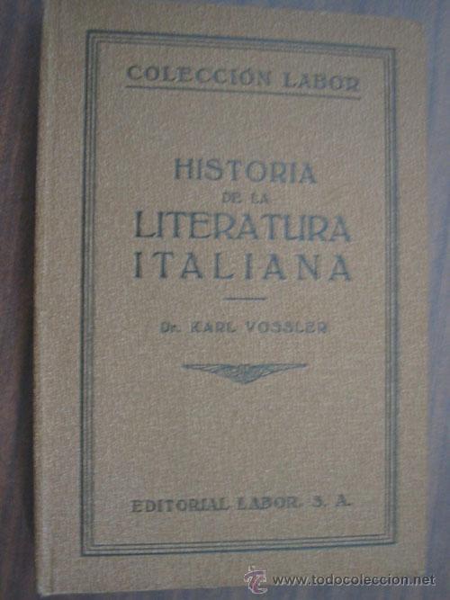 HISTORIA DE LA LITERATURA ITALIANA. VOSSLER, KARL. 1925 LABOR (Libros Antiguos, Raros y Curiosos - Historia - Otros)