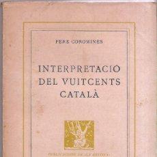 Libros antiguos: PERE COROMINES - INTERPRETACIÓ DEL VUITCENTS CATALÀ. PRIMERA EDICIÓ.. Lote 27150565