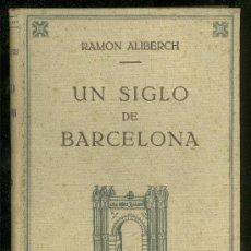 Libros antiguos: UN SIGLO DE BARCELONA. RAMON ALIBERCH. SEGUNDA EDICION. EDITORIAL FREIXINET.. Lote 23978164
