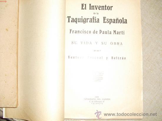 1926 EL INVENTOR DE LA TAQUIGRAFIA ESPAÑOLA FRANCISCO DE PAULA MARTI VIDA Y OBRA PRIMERA EDICION (Libros Antiguos, Raros y Curiosos - Ciencias, Manuales y Oficios - Otros)