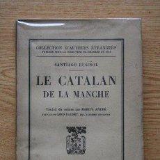 Libros antiguos: LE CATALAN DE LA MANCHE. RUSIÑOL (SANTIAGO). Lote 24130075