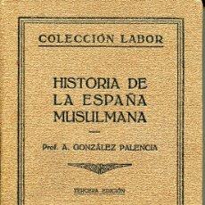 Libros antiguos: HISTORIA DE LA ESPAÑA MUSULMANA --GONZALEZ PALENCIA. Lote 27467249