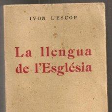 Libros antiguos: LA LLENGUA DE L' ESGLESIA / IVON L' ESCOP. BCN : CATALONIA, 1930. 19X13CM. 395 P.. Lote 27435768