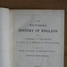 Libros antiguos: THE PICTORIAL HISTORY OF ENGLAND, BEING A HISTORY OF THE PEOPLE AS WELL AS A HISTORY OF THE KINGDOM.. Lote 24336570