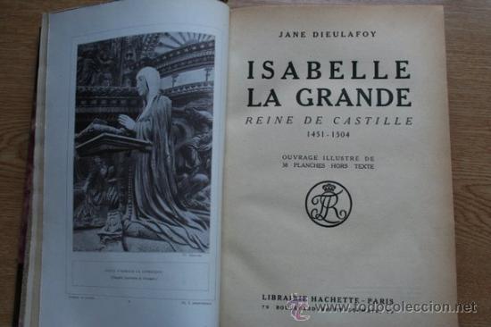 ISABELLE LA GRANDE, REINE DE CASTILLE. 1451-1504. DIEULAFOY (JANE) (Libros Antiguos, Raros y Curiosos - Historia - Otros)