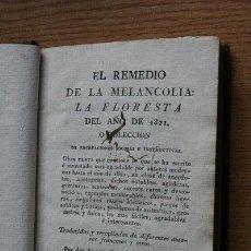Libros antiguos: EL REMEDIO DE LA MELANCOLÍA: LA FLORESTA DEL AÑO DE 1821, O COLECCIÓN DE RECREACIONES .... Lote 24430101