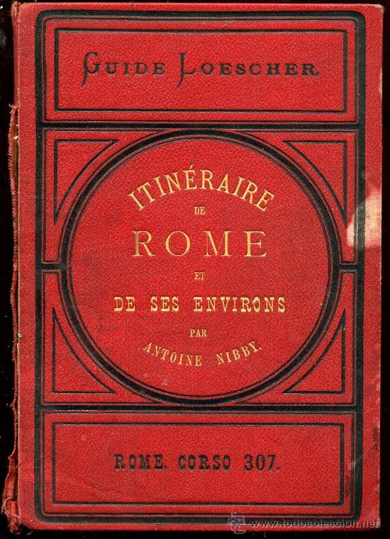 ANTOINE NIBBY - ITINERAIRE DE ROME ET DE SUS ENVIRONS - GUIDE LOESCHER 1884 - MUY ILUSTRADO. FRANCÉS (Libros Antiguos, Raros y Curiosos - Otros Idiomas)