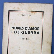 Libros antiguos: HOMES D'AMOR I DE GUERRA. CONTES. PERE FOIX. EDITORIAL COOPERATIVA POPULAR. BARCELONA, 1935.. Lote 25391319