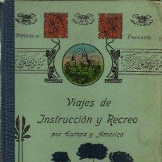Libros antiguos: VIAJES DE INSTRUCCIÓN Y RECREO POR EUROPA Y AMÉRICA / ORDENADOS POR V. M. DE B.- 1919. Lote 24883651